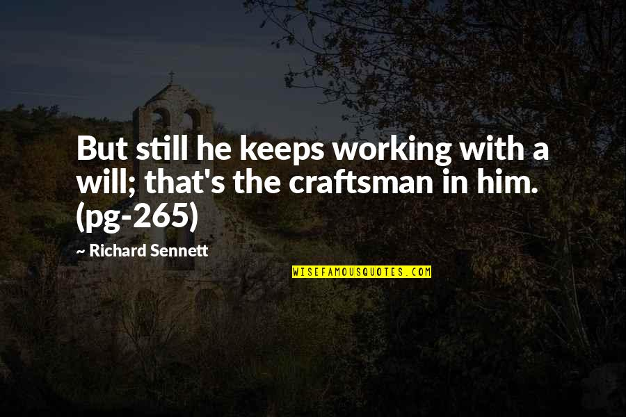 Sennett Quotes By Richard Sennett: But still he keeps working with a will;