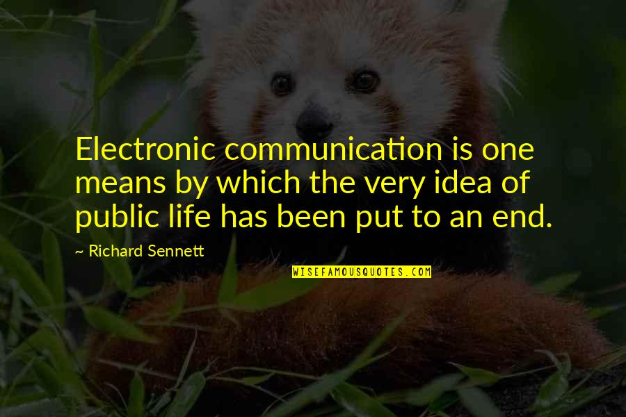 Sennett Quotes By Richard Sennett: Electronic communication is one means by which the