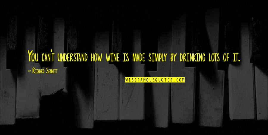 Sennett Quotes By Richard Sennett: You can't understand how wine is made simply