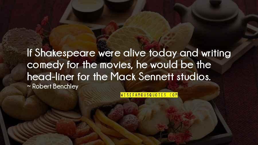 Sennett Quotes By Robert Benchley: If Shakespeare were alive today and writing comedy