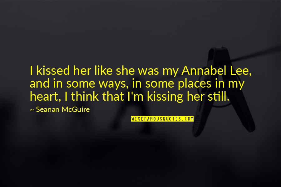 Sennett Quotes By Seanan McGuire: I kissed her like she was my Annabel