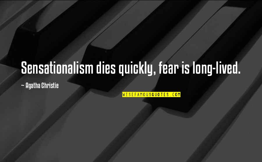 Sensationalism's Quotes By Agatha Christie: Sensationalism dies quickly, fear is long-lived.