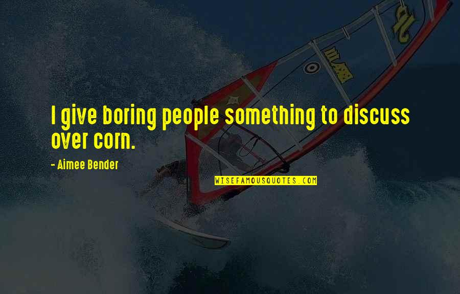 Sensationalism's Quotes By Aimee Bender: I give boring people something to discuss over