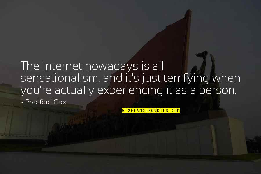 Sensationalism's Quotes By Bradford Cox: The Internet nowadays is all sensationalism, and it's