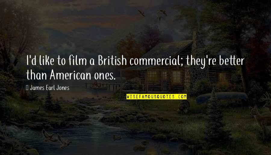 Sensationalism's Quotes By James Earl Jones: I'd like to film a British commercial; they're