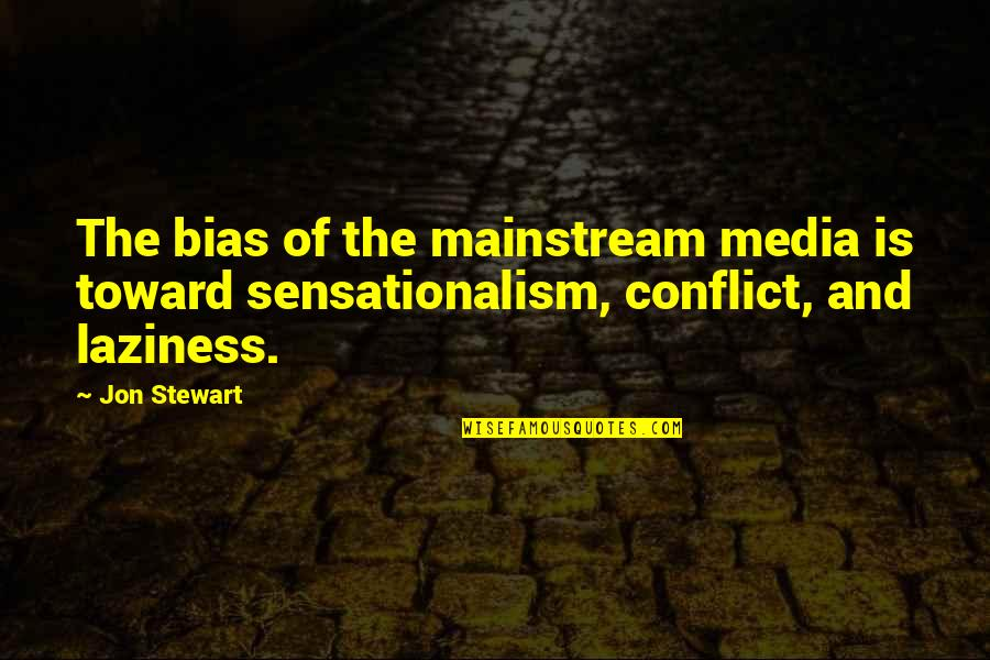 Sensationalism's Quotes By Jon Stewart: The bias of the mainstream media is toward