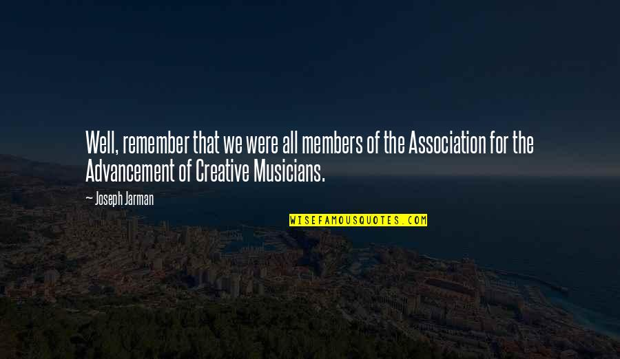 Sensationalism's Quotes By Joseph Jarman: Well, remember that we were all members of