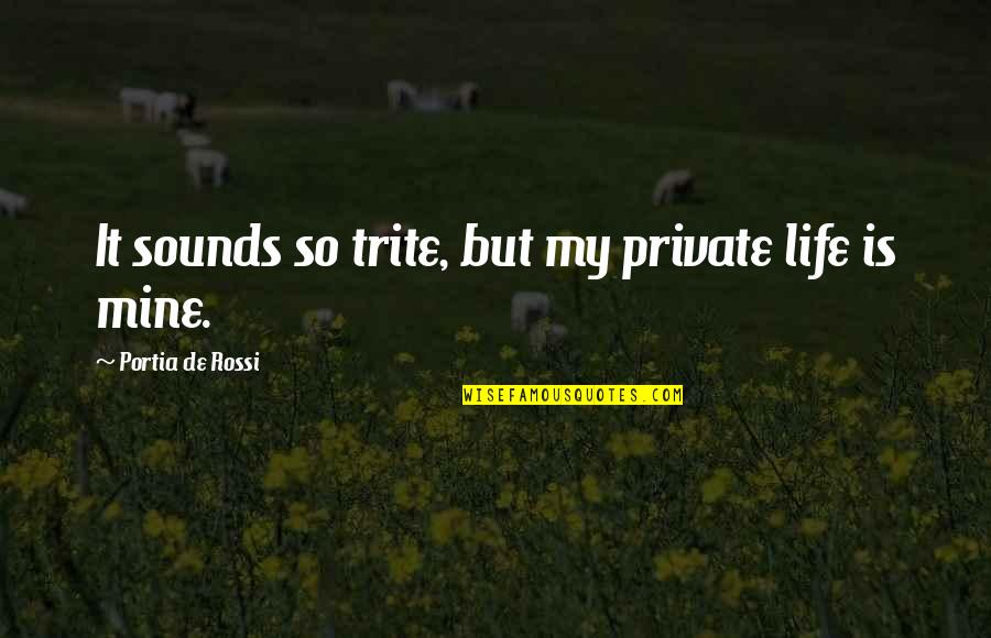 Sensationalism's Quotes By Portia De Rossi: It sounds so trite, but my private life
