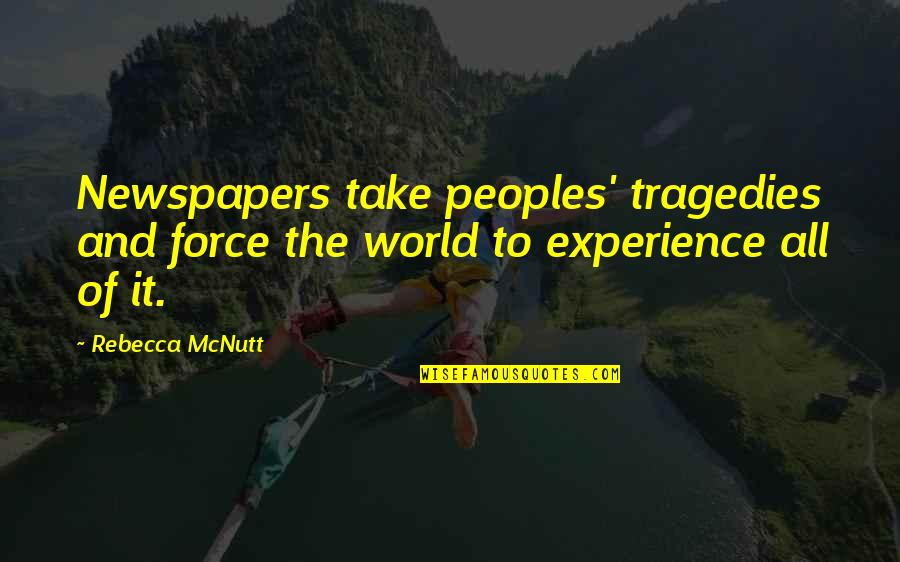 Sensationalism's Quotes By Rebecca McNutt: Newspapers take peoples' tragedies and force the world