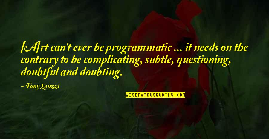 Sensationalism's Quotes By Tony Leuzzi: [A]rt can't ever be programmatic ... it needs