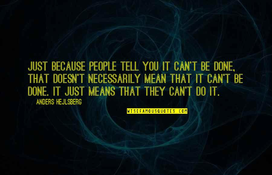 Sensato Del Patio Quotes By Anders Hejlsberg: Just because people tell you it can't be