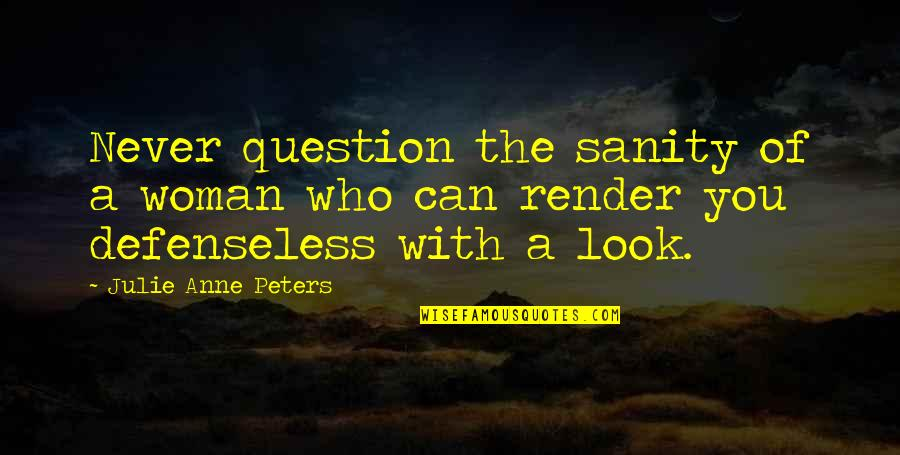 Sensato Del Patio Quotes By Julie Anne Peters: Never question the sanity of a woman who