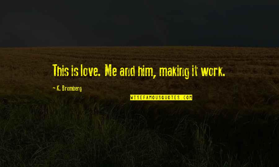 Sensato Del Patio Quotes By K. Bromberg: This is love. Me and him, making it