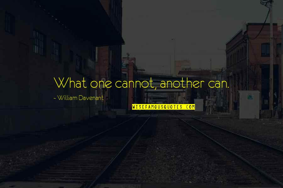 Sensato Del Patio Quotes By William Davenant: What one cannot, another can.