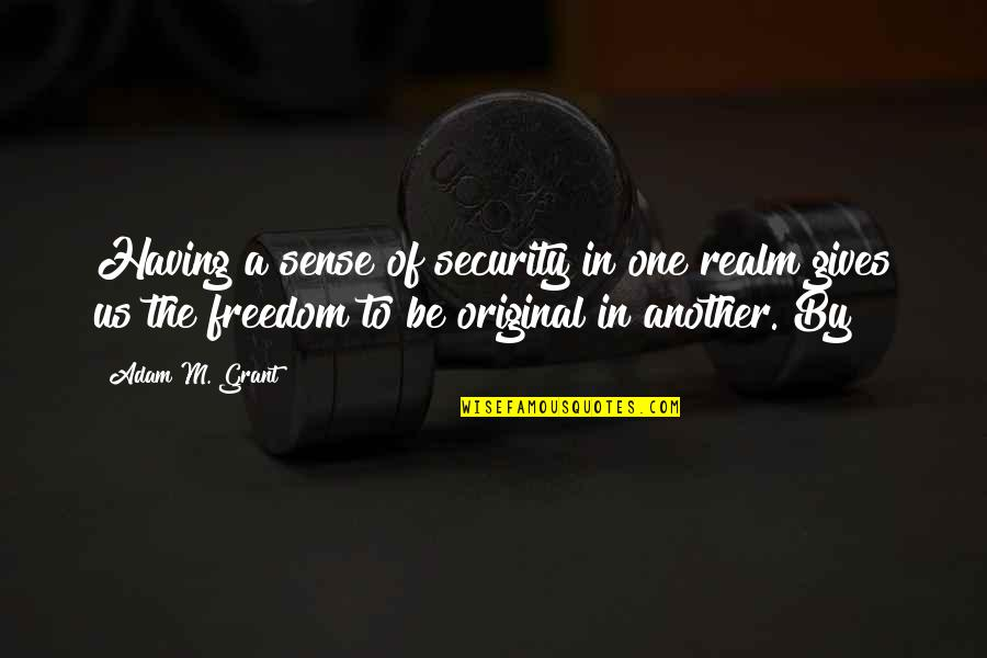 Sense Of Security Quotes By Adam M. Grant: Having a sense of security in one realm