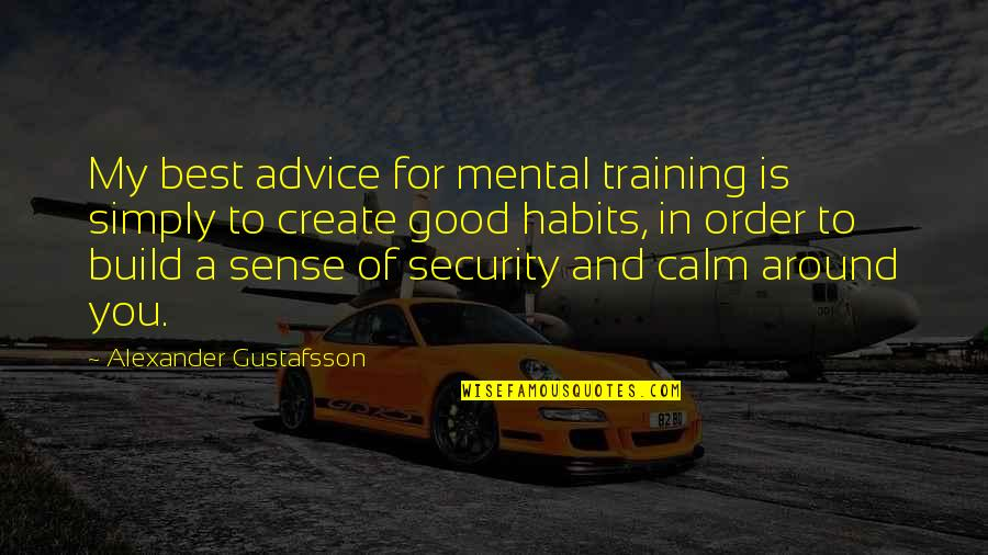 Sense Of Security Quotes By Alexander Gustafsson: My best advice for mental training is simply
