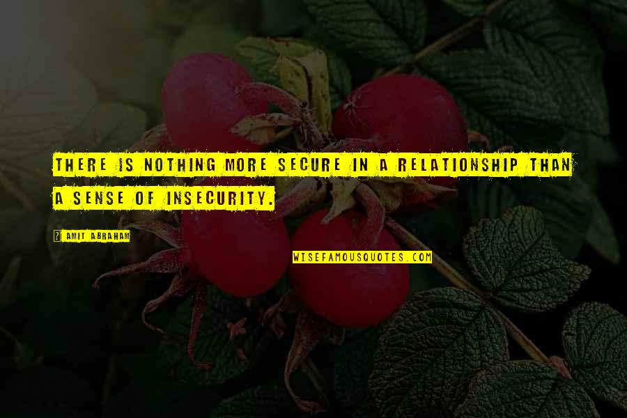 Sense Of Security Quotes By Amit Abraham: There is nothing more secure in a relationship