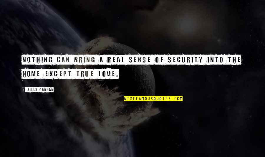 Sense Of Security Quotes By Billy Graham: Nothing can bring a real sense of security