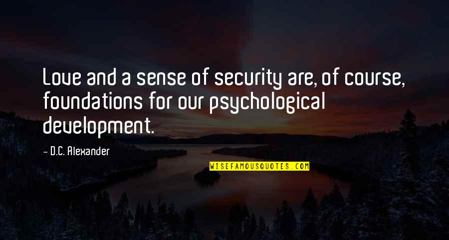 Sense Of Security Quotes By D.C. Alexander: Love and a sense of security are, of