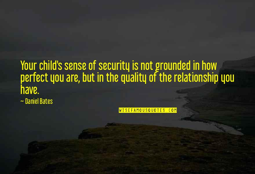 Sense Of Security Quotes By Daniel Bates: Your child's sense of security is not grounded