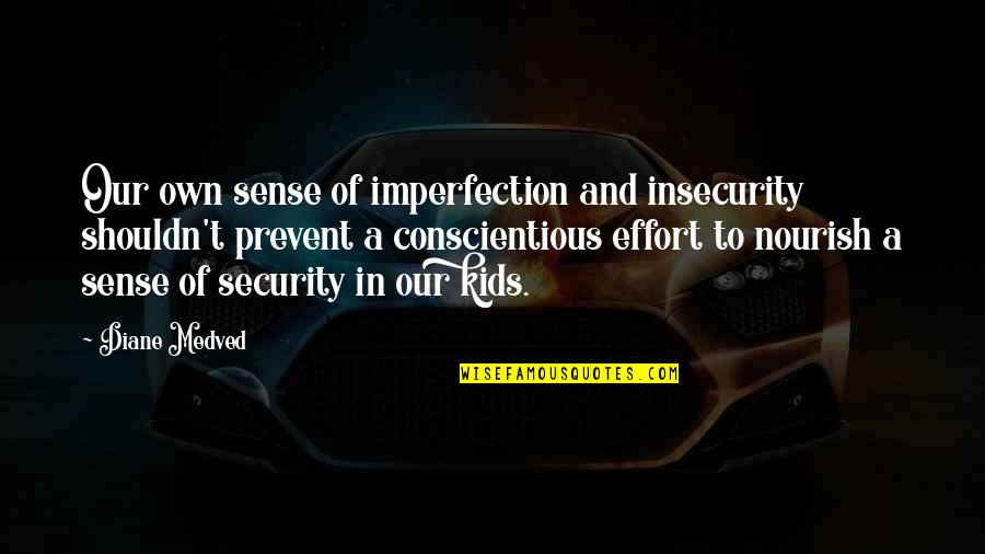 Sense Of Security Quotes By Diane Medved: Our own sense of imperfection and insecurity shouldn't