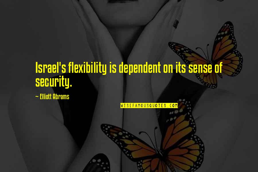 Sense Of Security Quotes By Elliott Abrams: Israel's flexibility is dependent on its sense of