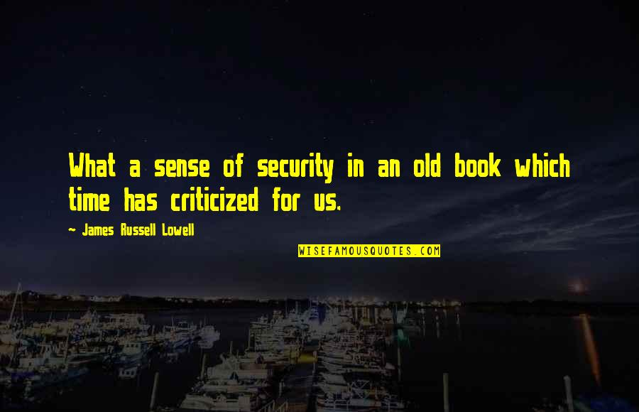 Sense Of Security Quotes By James Russell Lowell: What a sense of security in an old