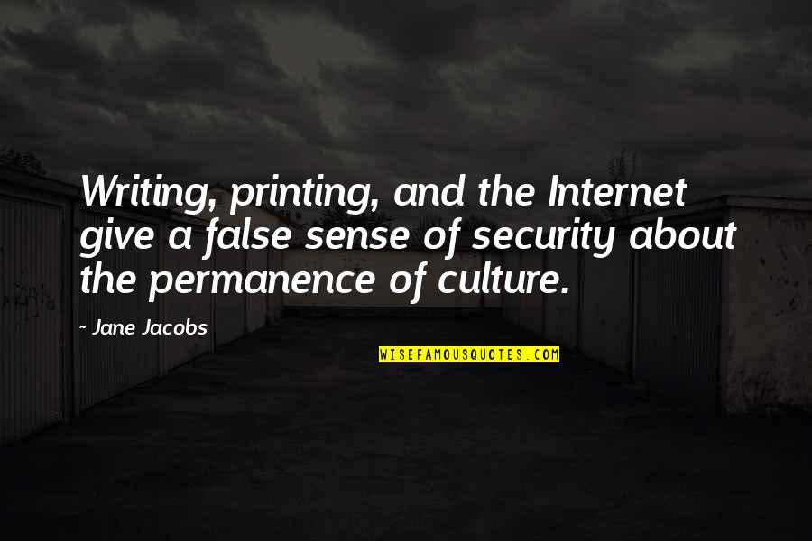 Sense Of Security Quotes By Jane Jacobs: Writing, printing, and the Internet give a false