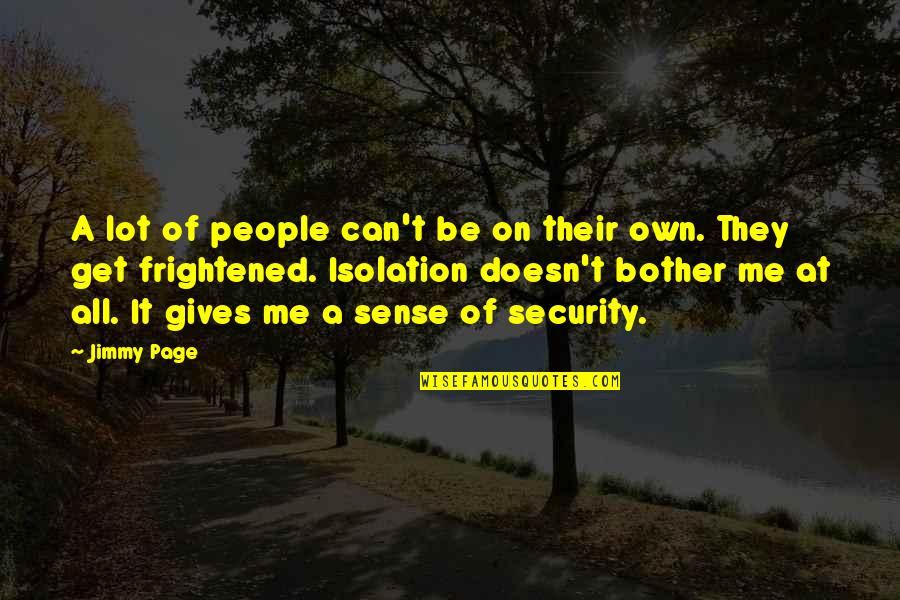 Sense Of Security Quotes By Jimmy Page: A lot of people can't be on their