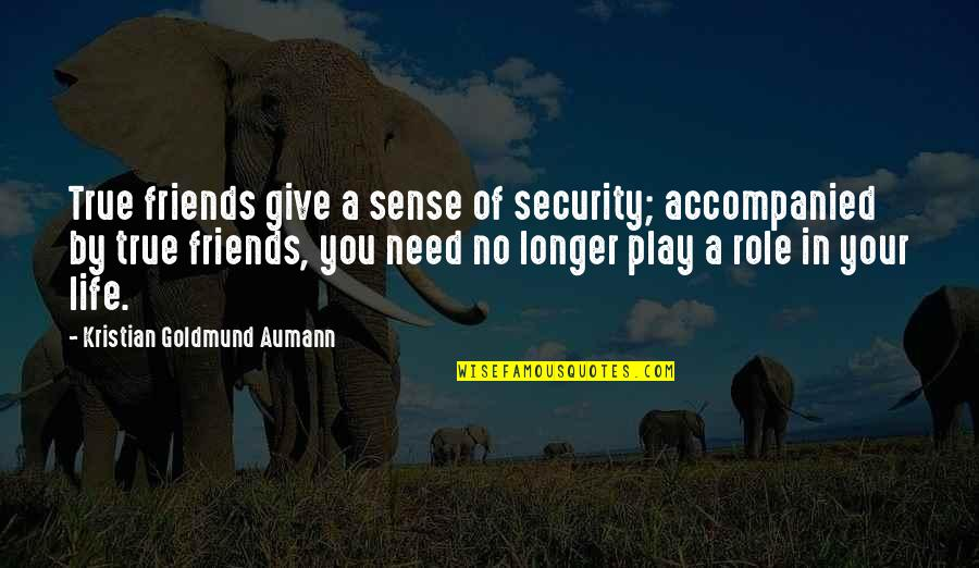 Sense Of Security Quotes By Kristian Goldmund Aumann: True friends give a sense of security; accompanied