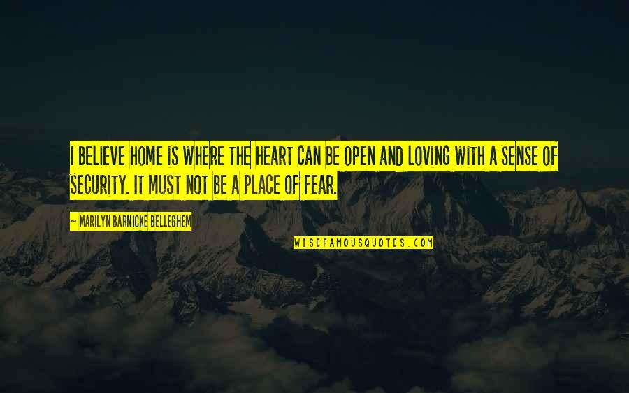 Sense Of Security Quotes By Marilyn Barnicke Belleghem: I believe home is where the heart can