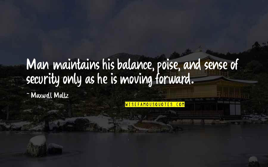 Sense Of Security Quotes By Maxwell Maltz: Man maintains his balance, poise, and sense of