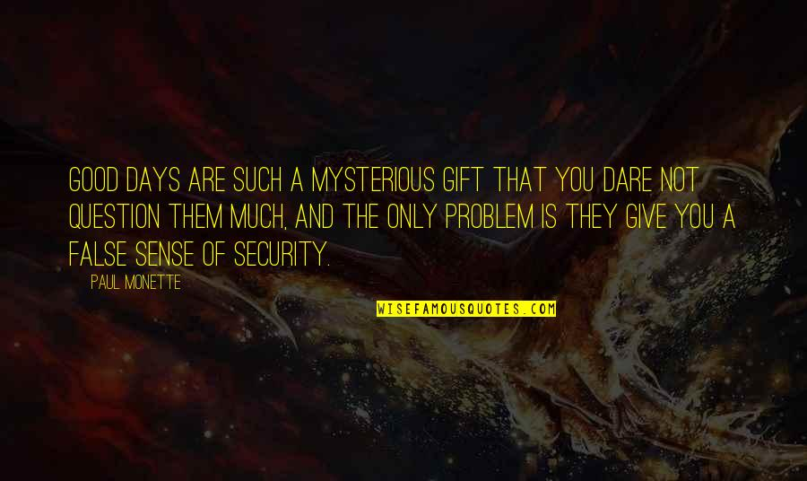 Sense Of Security Quotes By Paul Monette: Good days are such a mysterious gift that