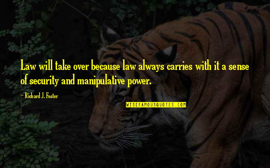 Sense Of Security Quotes By Richard J. Foster: Law will take over because law always carries