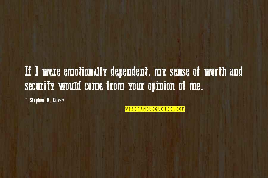 Sense Of Security Quotes By Stephen R. Covey: If I were emotionally dependent, my sense of