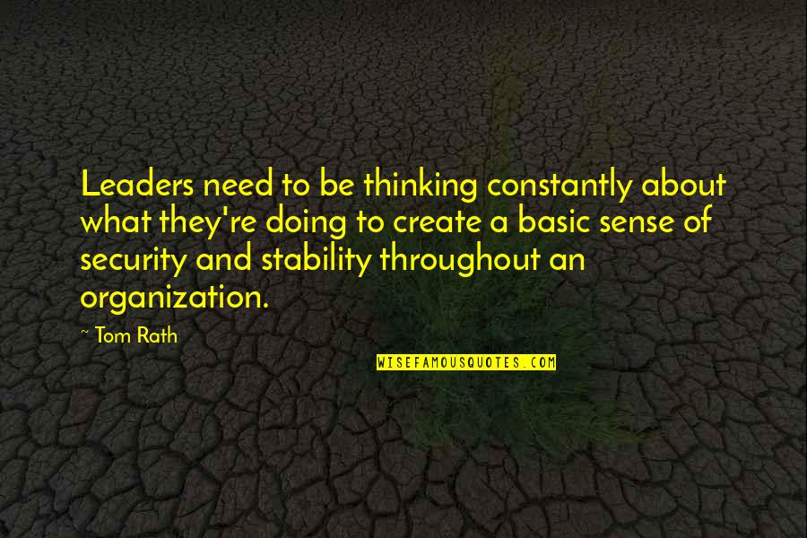 Sense Of Security Quotes By Tom Rath: Leaders need to be thinking constantly about what