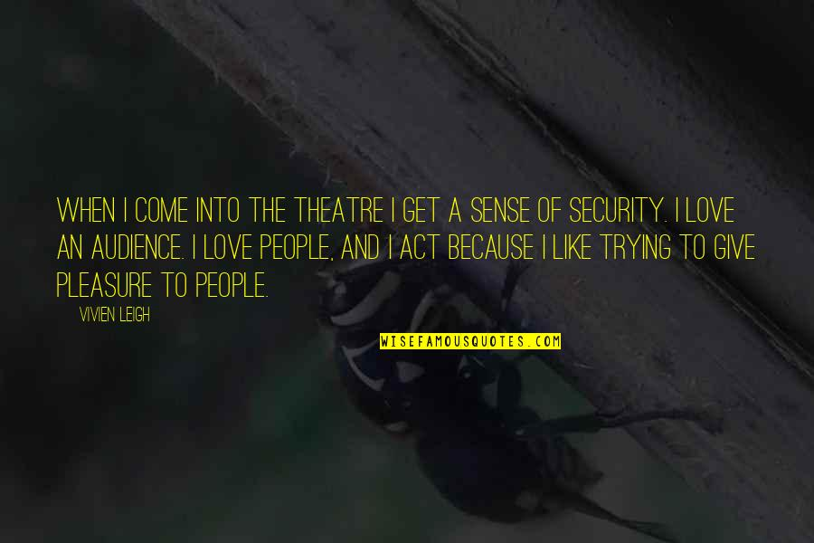 Sense Of Security Quotes By Vivien Leigh: When I come into the theatre I get