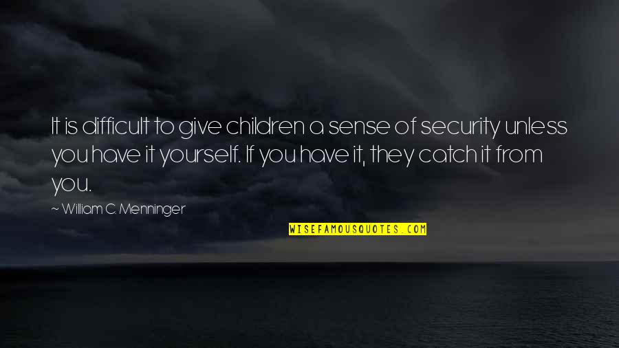 Sense Of Security Quotes By William C. Menninger: It is difficult to give children a sense