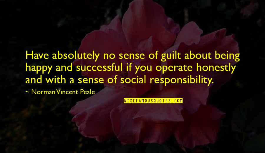 Sense Of Social Responsibility Quotes By Norman Vincent Peale: Have absolutely no sense of guilt about being