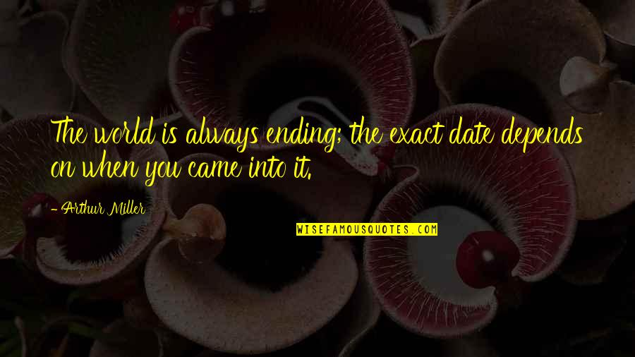Sensei Quotes By Arthur Miller: The world is always ending; the exact date