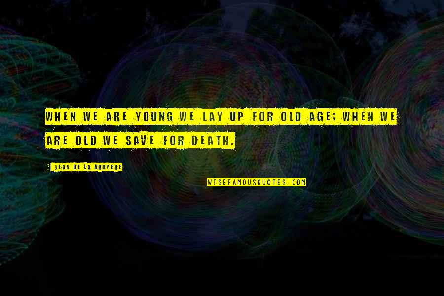 Sensei Quotes By Jean De La Bruyere: When we are young we lay up for