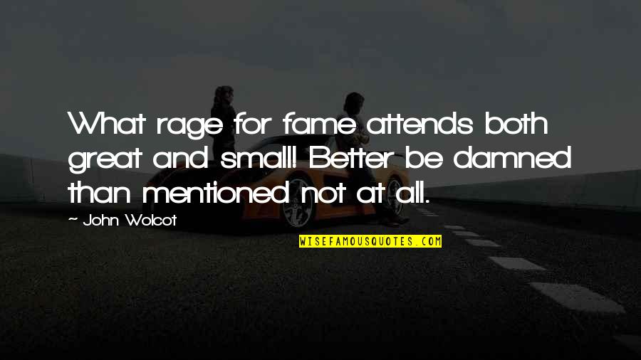 Sensei Quotes By John Wolcot: What rage for fame attends both great and