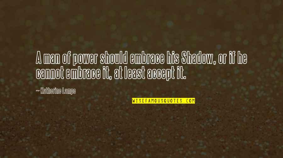 Sensei Quotes By Katherine Lampe: A man of power should embrace his Shadow,