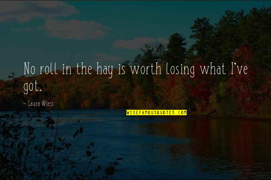 Sensei Quotes By Laura Wiess: No roll in the hay is worth losing
