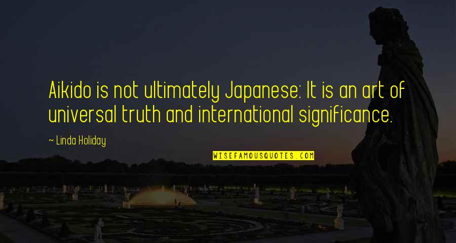Sensei Quotes By Linda Holiday: Aikido is not ultimately Japanese: It is an