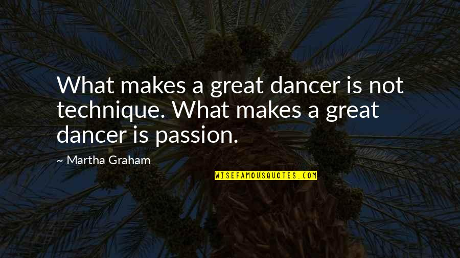 Sensei Quotes By Martha Graham: What makes a great dancer is not technique.