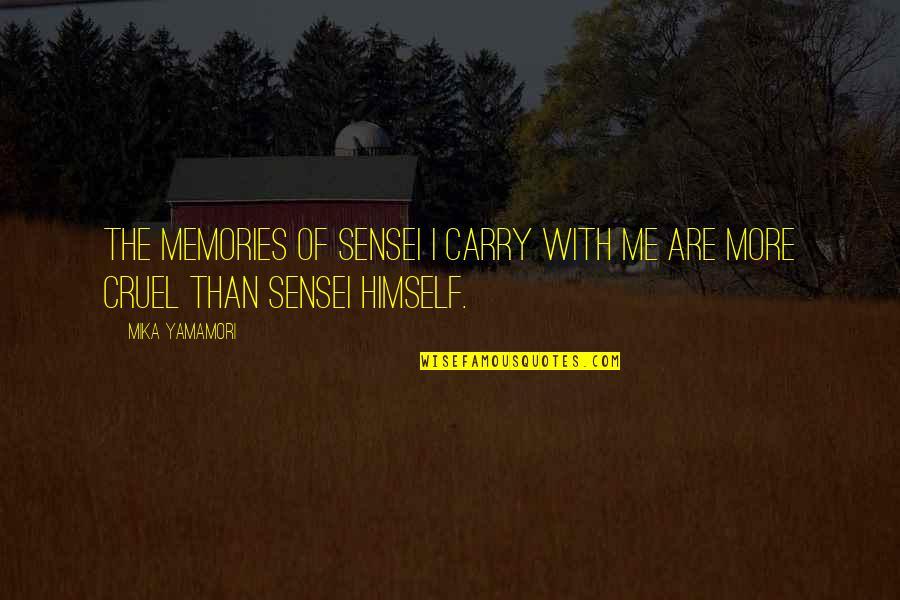 Sensei Quotes By Mika Yamamori: The memories of sensei I carry with me