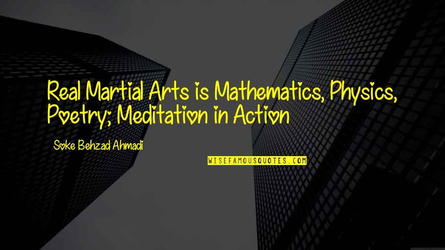 Sensei Quotes By Soke Behzad Ahmadi: Real Martial Arts is Mathematics, Physics, Poetry; Meditation