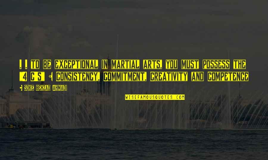 Sensei Quotes By Soke Behzad Ahmadi: . . to be exceptional in martial arts,