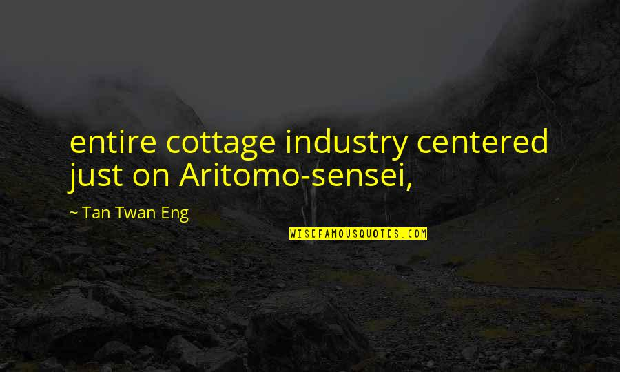 Sensei Quotes By Tan Twan Eng: entire cottage industry centered just on Aritomo-sensei,